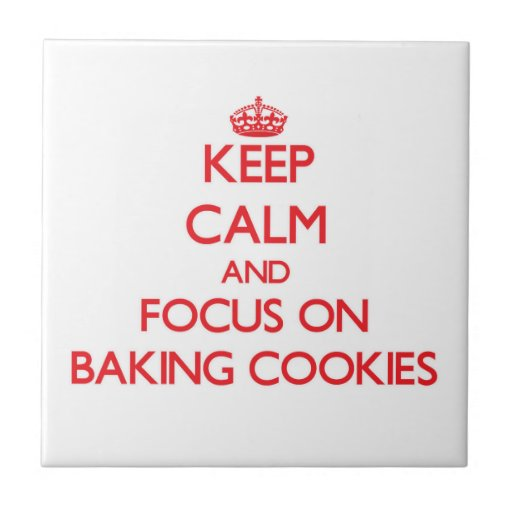 Keep Calm and focus on Baking Cookies Ceramic Tiles