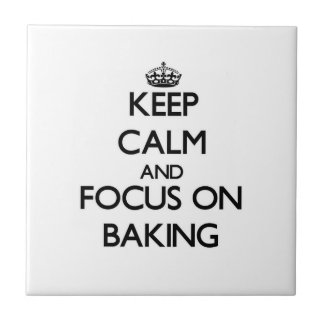 Keep Calm and focus on Baking Ceramic Tiles