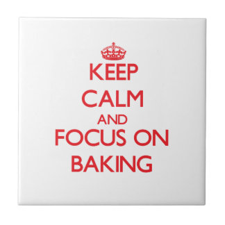 Keep Calm and focus on Baking Ceramic Tile