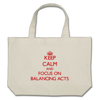 Keep Calm and focus on Balancing Acts Canvas Bags