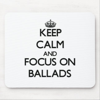Keep Calm and focus on Ballads Mouse Pad