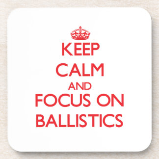 Keep Calm and focus on Ballistics Drink Coasters