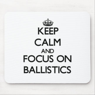 Keep Calm and focus on Ballistics Mousepads