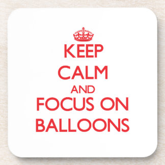 Keep Calm and focus on Balloons Coasters