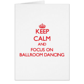 Keep Calm and focus on Ballroom Dancing Card