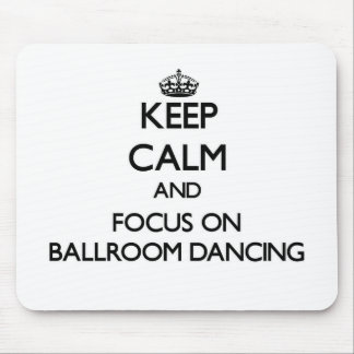 Keep Calm and focus on Ballroom Dancing Mouse Pads