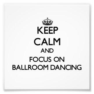Keep Calm and focus on Ballroom Dancing Photo