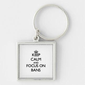 Keep Calm and focus on Bans Key Chain