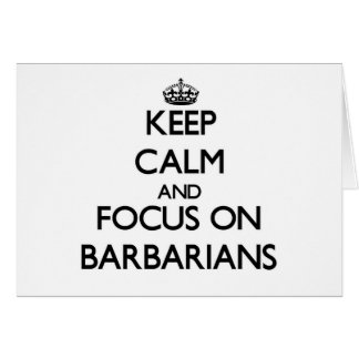 Keep Calm and focus on Barbarians Cards