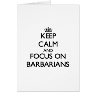 Keep Calm and focus on Barbarians Greeting Cards