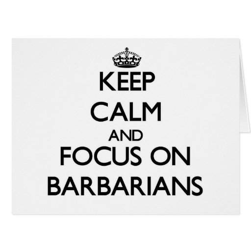 Keep Calm and focus on Barbarians Greeting Card