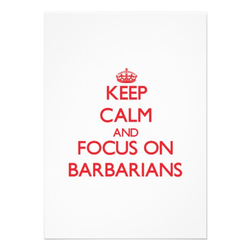 Keep Calm and focus on Barbarians Personalized Invite