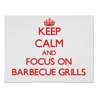 Keep Calm and focus on Barbecue Grills Poster