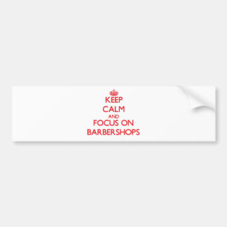 Keep Calm and focus on Barbershops Bumper Stickers