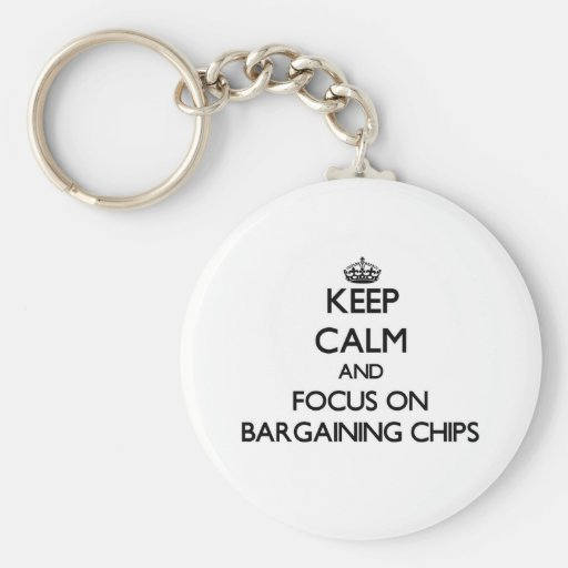 Keep Calm and focus on Bargaining Chips Key Chains