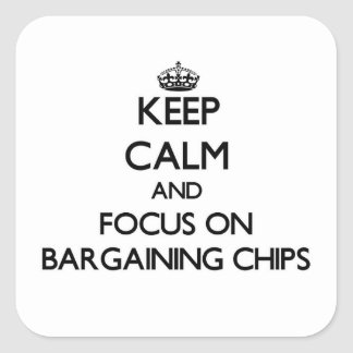Keep Calm and focus on Bargaining Chips Square Sticker