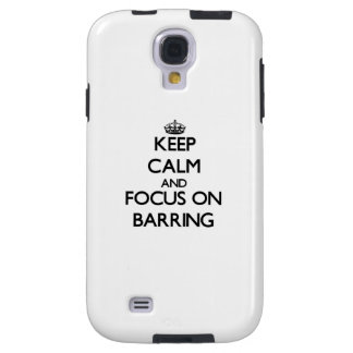 Keep Calm and focus on Barring