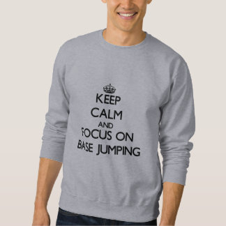 Keep calm and focus on Base Jumping Sweatshirt