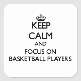 Keep Calm and focus on Basketball Players Square Sticker