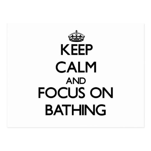 Keep Calm and focus on Bathing Post Cards