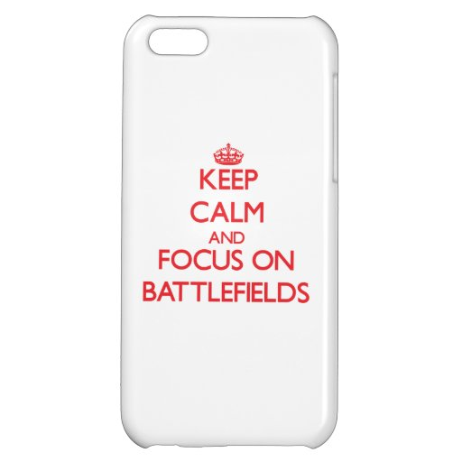 Keep Calm and focus on Battlefields Cover For iPhone 5C
