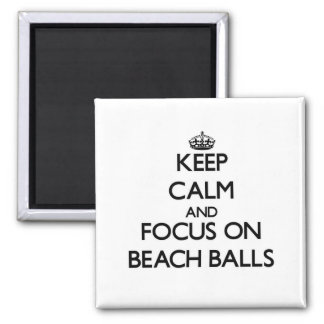 Keep Calm and focus on Beach Balls Refrigerator Magnet