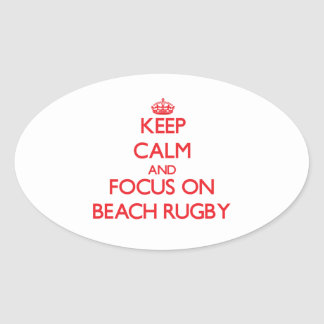 Keep calm and focus on Beach Rugby Oval Stickers