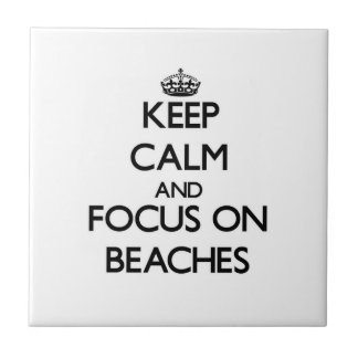 Keep Calm and focus on Beaches Ceramic Tiles