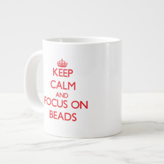 Keep Calm and focus on Beads Extra Large Mugs