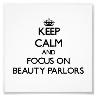 Keep Calm and focus on Beauty Parlors Photo Art