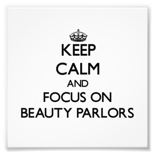 Keep Calm and focus on Beauty Parlors Photo
