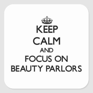 Keep Calm and focus on Beauty Parlors Square Sticker