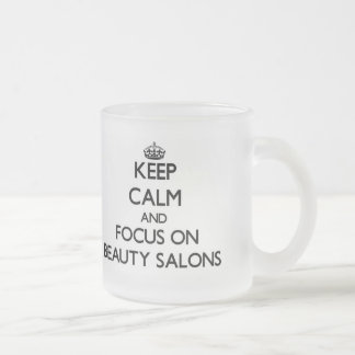 Keep Calm and focus on Beauty Salons Frosted Glass Mug