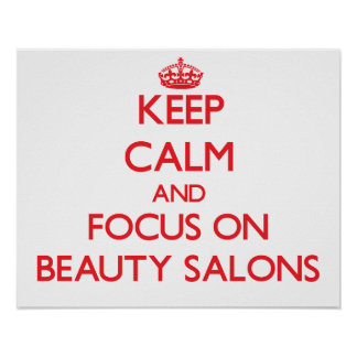 Keep Calm and focus on Beauty Salons Posters