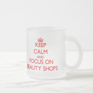 Keep Calm and focus on Beauty Shops Frosted Glass Mug