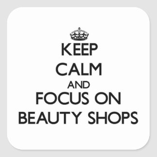 Keep Calm and focus on Beauty Shops Square Sticker