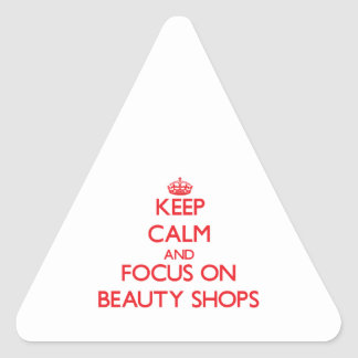 Keep Calm and focus on Beauty Shops Triangle Sticker