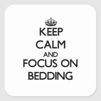 Keep Calm and focus on Bedding Square Sticker