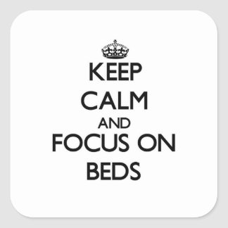 Keep Calm and focus on Beds Square Sticker