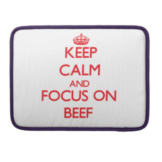 Keep Calm and focus on Beef Sleeve For MacBook Pro