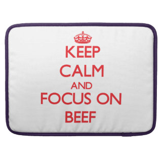 Keep Calm and focus on Beef Sleeves For MacBooks