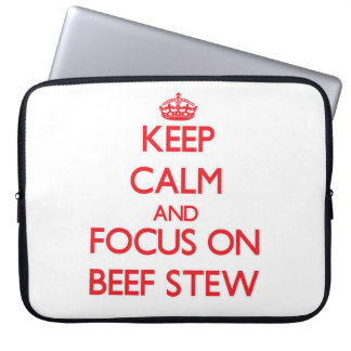 Keep Calm and focus on Beef Stew Computer Sleeve