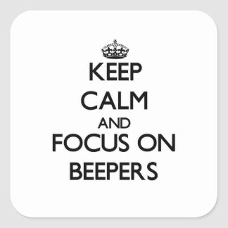 Keep Calm and focus on Beepers Square Stickers