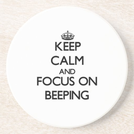 Keep Calm and focus on Beeping Coasters