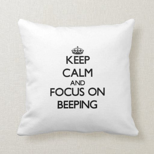 Keep Calm and focus on Beeping Throw Pillows