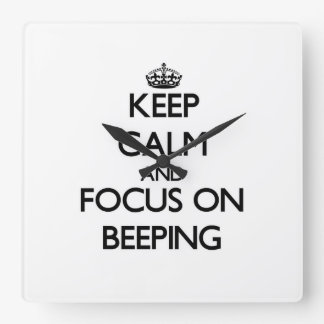 Keep Calm and focus on Beeping Square Wallclocks