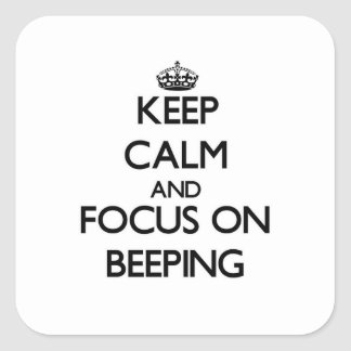 Keep Calm and focus on Beeping Stickers