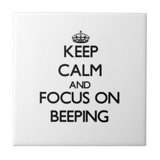 Keep Calm and focus on Beeping Tile