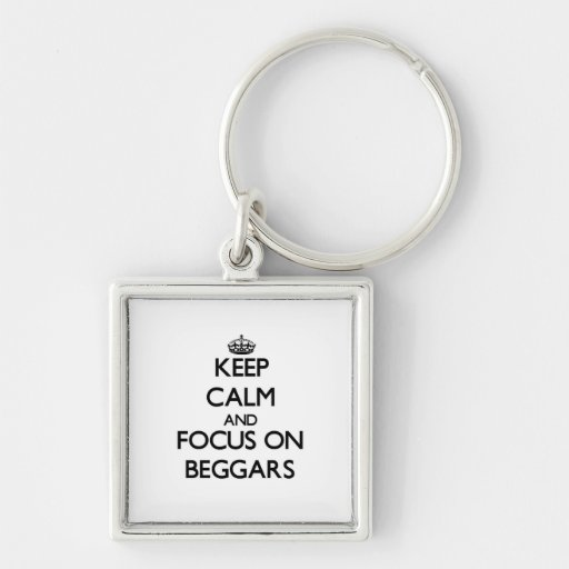 Keep Calm and focus on Beggars Key Chains