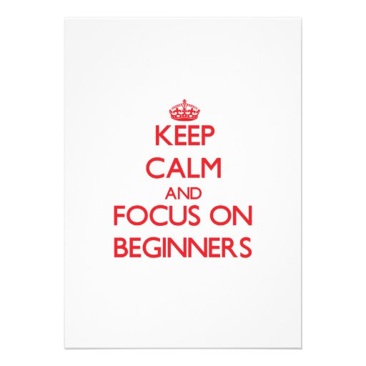 Keep Calm and focus on Beginners Card